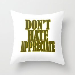 """""""Don't Hate Appreciate"""" tee design. Stay inspired and positive with this awesome adorable tee!  Throw Pillow"""