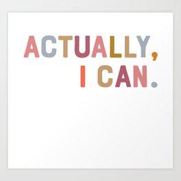 Actually, I Can. Art Print