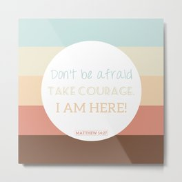 Don't be Afraid Metal Print
