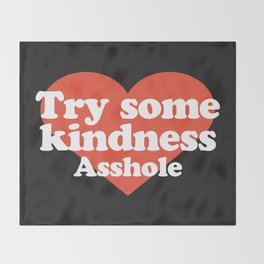Try Some Kindness Funny Offensive Quote Throw Blanket