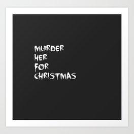 MURDER HER FOR CHRISTMAS (CARMILLA MERCH) Art Print