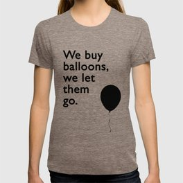 We buy balloons, we let them go. T-shirt