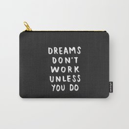 Dreams Don't Work Unless You Do - Black & White Typography 01 Carry-All Pouch