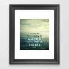 The cure for anything is salt water, sweat, tears, or the sea.    Dinesen Framed Art Print