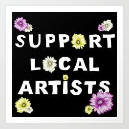 SUPPORT LOCAL ARTISTS Art Print
