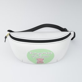 I'd give you the last piece of pizza Fanny Pack