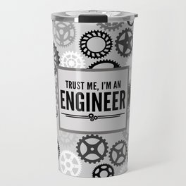 Trust Me Engineer Funny Quote Travel Mug