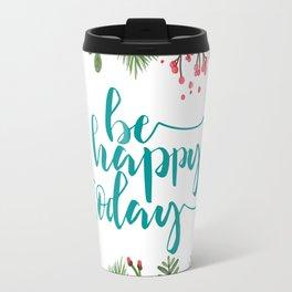 Be happy today Travel Mug