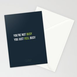 You are not busy. You just feel busy. Stationery Cards