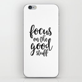 PRINTABLE Art, Focus On The Good Stuff,Motivational Quote,Black And White,Office Decor,workout Quote iPhone Skin