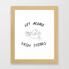 Let people enjoy things Framed Art Print