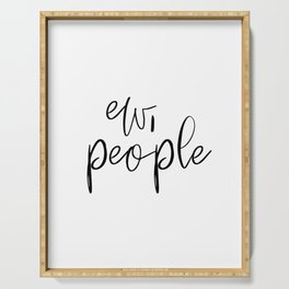Ew People T-Shirt Fashion Funny Tshirt Hipster Unique Clothing Sarcasm Shirt Introvert Men's Women's Serving Tray