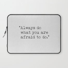 """""""Always do what you are afraid to do."""" Laptop Sleeve"""