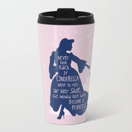 Never look back. If Cinderella went to pick up her shoe, she would not had become a princess Travel Mug