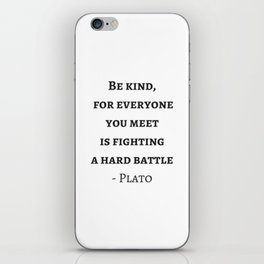 Greek Philosophy Quotes - Plato - Be kind to everyone you meet iPhone Skin