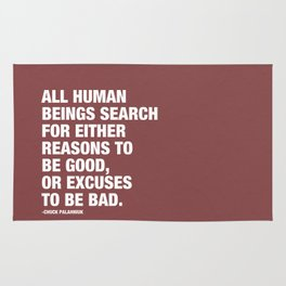 All Human Beings Search for Either Reasons to be Good or Excuses to be Bad. Rug