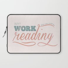 Why Work?  Laptop Sleeve