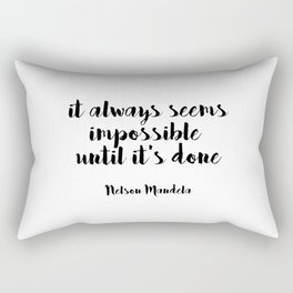 IT ALWAYS SEEMS IMPOSSIBLE UNTIL IT'S DONE - Nelson Mandela Rectangular Pillow