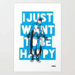 I Just Want To Be Happy Art Print