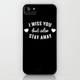 I Miss You, But Stay Away iPhone Case