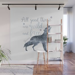All good things are wild and free Wall Mural