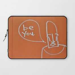 be you. Laptop Sleeve