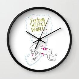Fucking Selfish People... Wall Clock