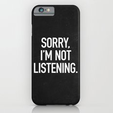 Sorry, I'm not listening iPhone 6 Slim Case