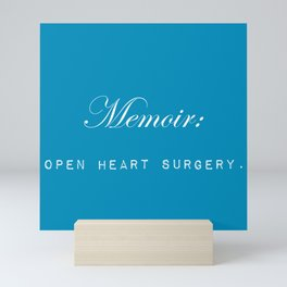 Memoir is like performing open heart surgery on yourself: sentimental gifts for writers Mini Art Print