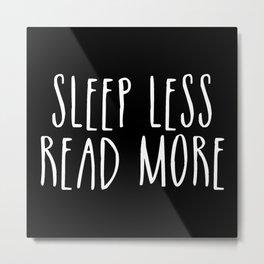 Sleep less, read more - inverted Metal Print