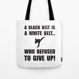 A Black Belt Is A White Belt Who Refused To Give Up! Tote Bag