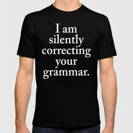 I am silently correcting your grammar (Black & White) T-shirt