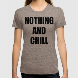 Nothing and Chill T-shirt