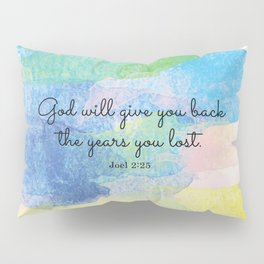 God will give you back the years you lost. Joel 2:25 Pillow Sham