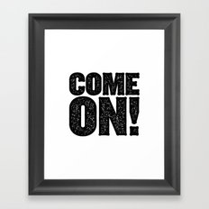COME ON! Framed Art Print