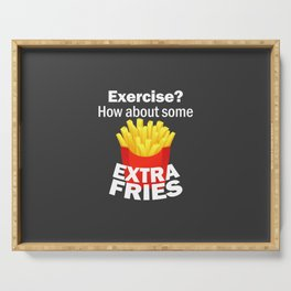 Exercise how about some extra fries Serving Tray