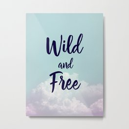 Wild and Free... Metal Print