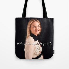Be brave enough to be yourself. Tote Bag