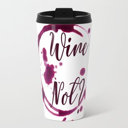 Wine Not? Travel Mug