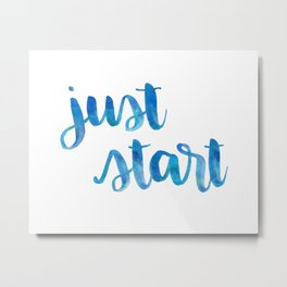 Just Start Metal Print