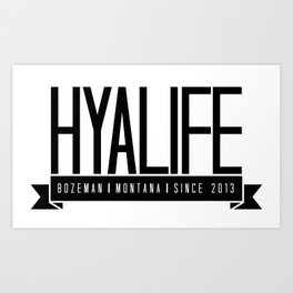 Hyalife Est. Bozeman, Montana 2013 Art Print