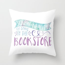 Screw Reality! I'm Going to the Bookstore! (Purple) Throw Pillow