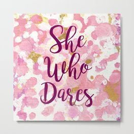 She Who Dares Pink Rose Gold Metal Print