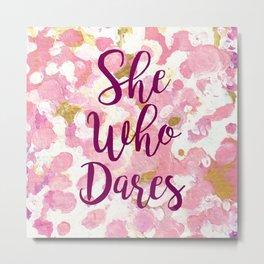 She Who Dares Pink Rose Gold Metal Print