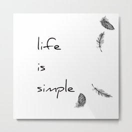 """Life is simple """" Black and white """" Metal Print"""