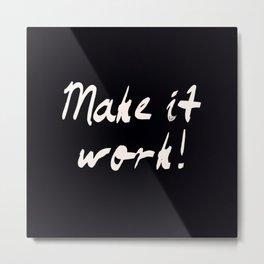 Make it work! Metal Print