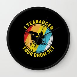 I Teabagged Your Drum Set Drummer Gift Wall Clock