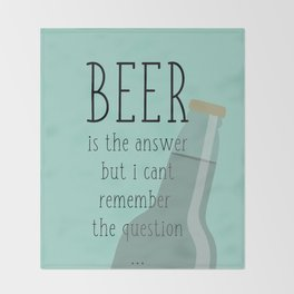 Beer is the answer but I can't remember the question Throw Blanket