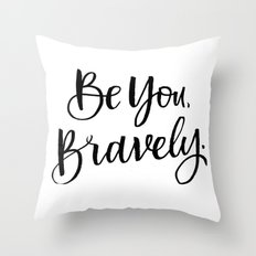 Be You, Bravely. Throw Pillow