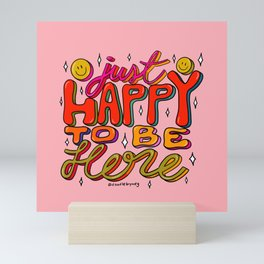 Happy To Be Here Mini Art Print